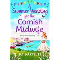 A Summer Wedding For The Cornish Midwife: The perfect uplifting summer read for 2021 (English Edition)