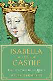 Isabella of Castile: Europe's First Great Queen (English Edition)