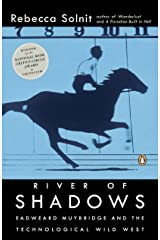 River of Shadows: Eadweard Muybridge and the Technological Wild West Kindle Edition