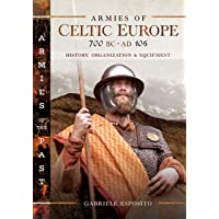 Armies of Celtic Europe 700 BC to Ad 106: History, Organization and Equipment