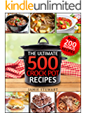 Crock Pot Recipes - The Ultimate 500 CrockPot Recipes Cookbook