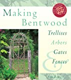 Making Bentwood Trellises, Arbors, Gates and Fences (Rustic home series)