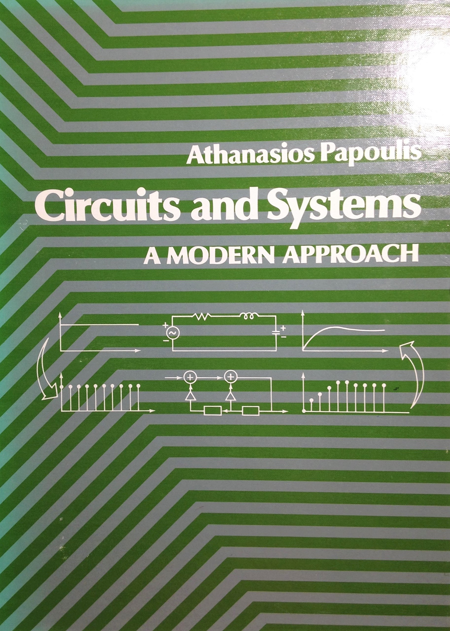 Circuits And Systems A Modern Approach The Oxford Series In Fundamentals Of Linear Electronics Integrated Discrete Circuitry Electrical Computer Engineering Athanasios Papoulis 9780030560972 Books