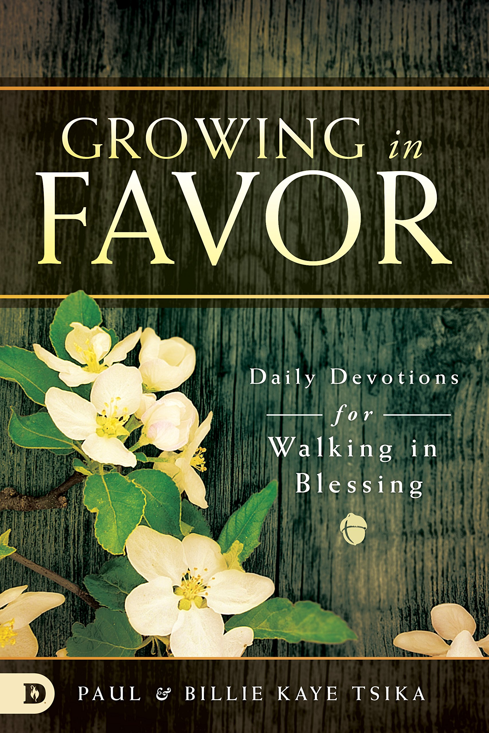 Growing in Favor: Daily Devotions for Walking in Blessing: Paul Tsika,  Billie Kaye Tsika: 9780768445701: Amazon.com: Books