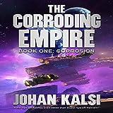 Corrosion: The Corroding Empire, Book 1
