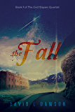 The Fall (The God Slayers Quartet Book 1)