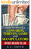 How To Handle Cowards, Thieves, Liars And Manipulators Without Breaking The Law