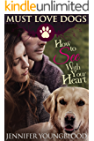 How To See With Your Heart (Must Love Dogs Book 3)