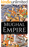 Mughal Empire: A History from Beginning to End