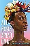 All Boys Aren't Blue: A Memoir-Manifesto