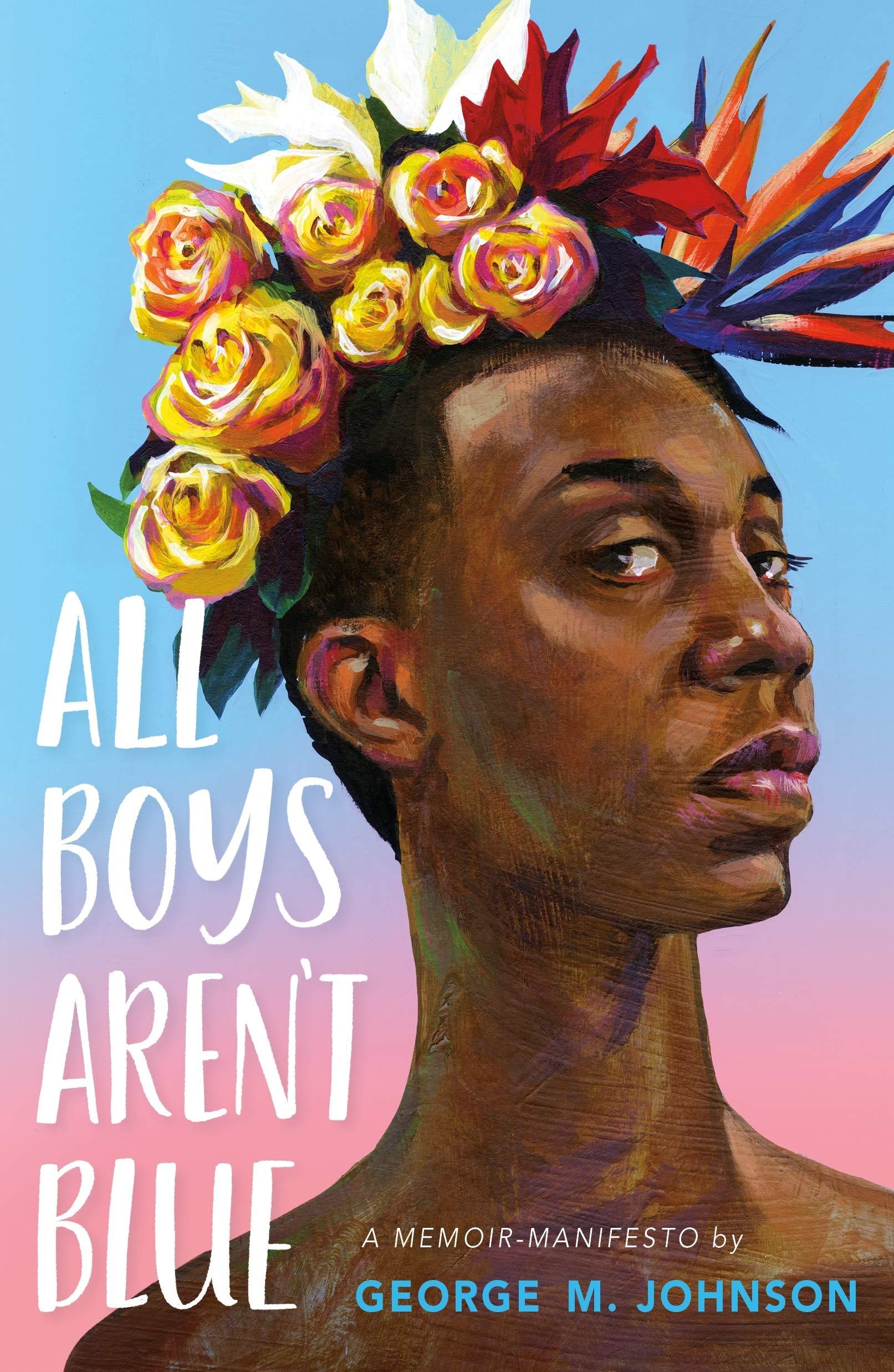 Amazon.com: All Boys Aren't Blue: A Memoir-Manifesto (9780374312718):  Johnson, George M.: Books