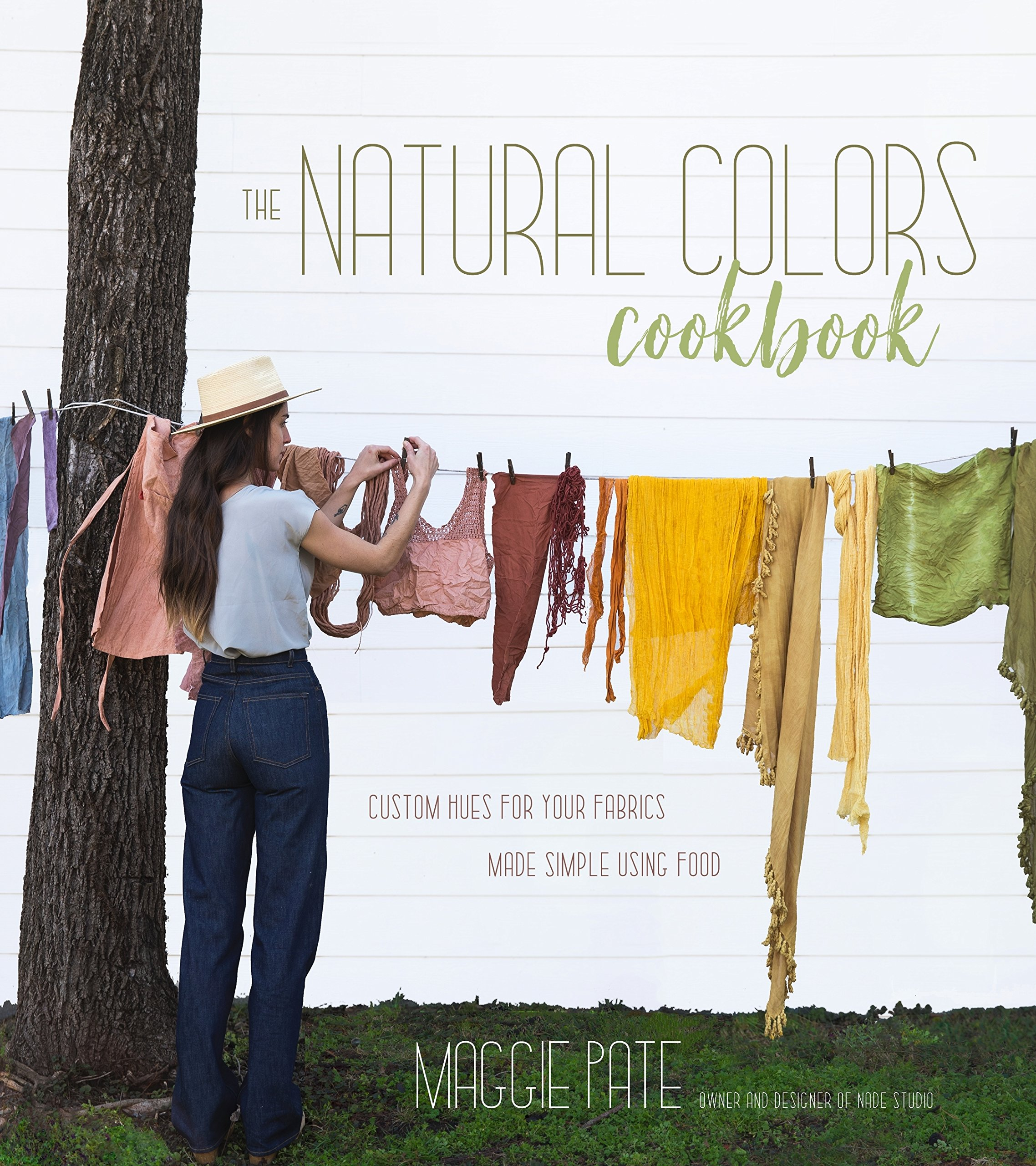 The Natural Colors Cookbook: Custom Hues For Your Fabrics Made Simple Using Food