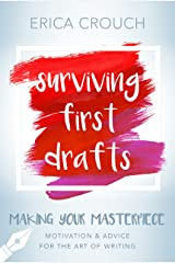Surviving First Drafts: Motivation & Advice for the Art of Writing (Making Your Masterpiece) Kindle Edition
