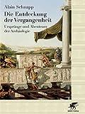 Die Entdeckung der Vergangenheit: Ursprünge und Abenteuer der Archäologie
