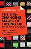 A Joosr Guide to... The Life-Changing Magic of Tidying Up by Marie Kondo: The Japanese Art of Decluttering and Organizing