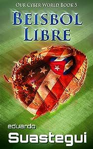 Beisbol Libre (Our Cyber World Book 5)