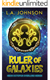 Ruler of Galaxies: Book 3 of the Neon Octopus Overlord Series