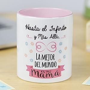 La Mente es Maravillosa - Taza para café o desayuno con mensaje divertido (Hasta el infinito y mas allá, la mejor del mundo es mi mamá) Regalo Original para Mamá