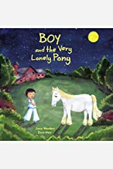 Boy and the Very Lonely Pony: A Sweet & Dreamy Bedtime / Goodnight Book For Kids About Friendship, Imagination, and Adventure Kindle Edition
