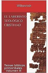 El laberinto teológico cristiano: Temas bíblicos primordiales Volumen III (Spanish Edition) Kindle Edition