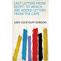 Last Letters from Egypt: to Which Are Added Letters from the Cape