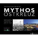 Mythos Ostkreuz: Die Geschichte des legendären Berliner Eisenbahnknotens. 1842 bis heute