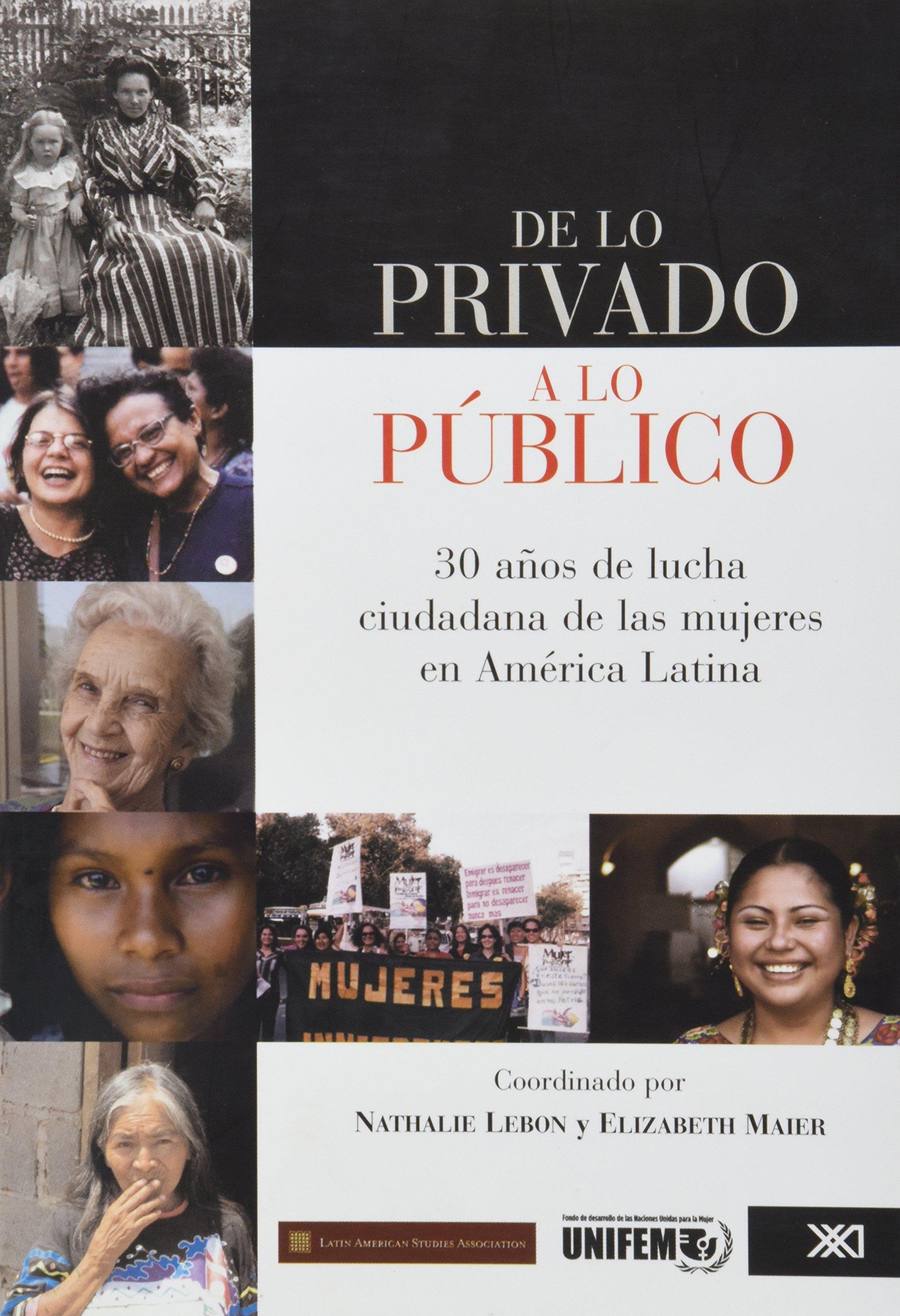 De lo privado a lo público: 30 años de lucha ciudadana de las mujeres en América Latina Sociología y política: Amazon.es: Lebon, Nathalie, Maier, Elizabeth, Martínez Passarge, María Luisa: Libros