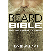 The Beard Bible: How To Care For Your Beard and Be The Ultimate Man (English Edition)