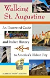 Walking St. Augustine: An Illustrated Guide and Pocket History to America's Oldest City (A Florida Quincentennial Book)