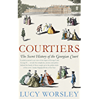 Courtiers: The Secret History of the Georgian Court (English Edition)