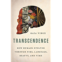Transcendence: How Humans Evolved through Fire, Language, Beauty, and Time (English Edition)
