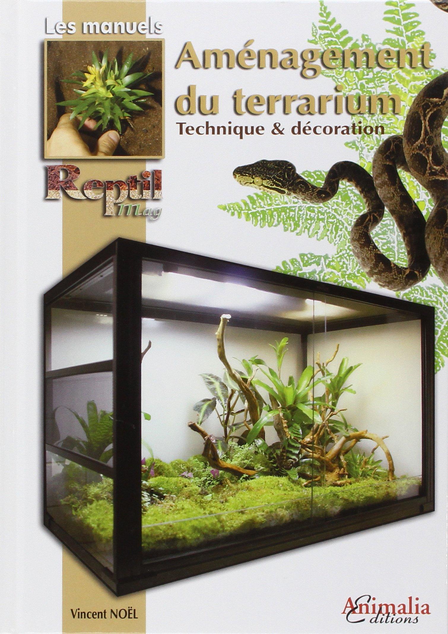 L'Aménagement du terrarium: Techniques et décoration Broché – 18 octobre 2012 Vincent Noël Animalia 2359090259 LIVRES PRATIQUES