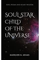 Soul Star ~ Child of the Universe: Soul Poems and Heart Wisdom Kindle Edition