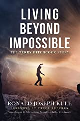 Living Beyond Impossible: The Terry Hitchcock Story Kindle Edition