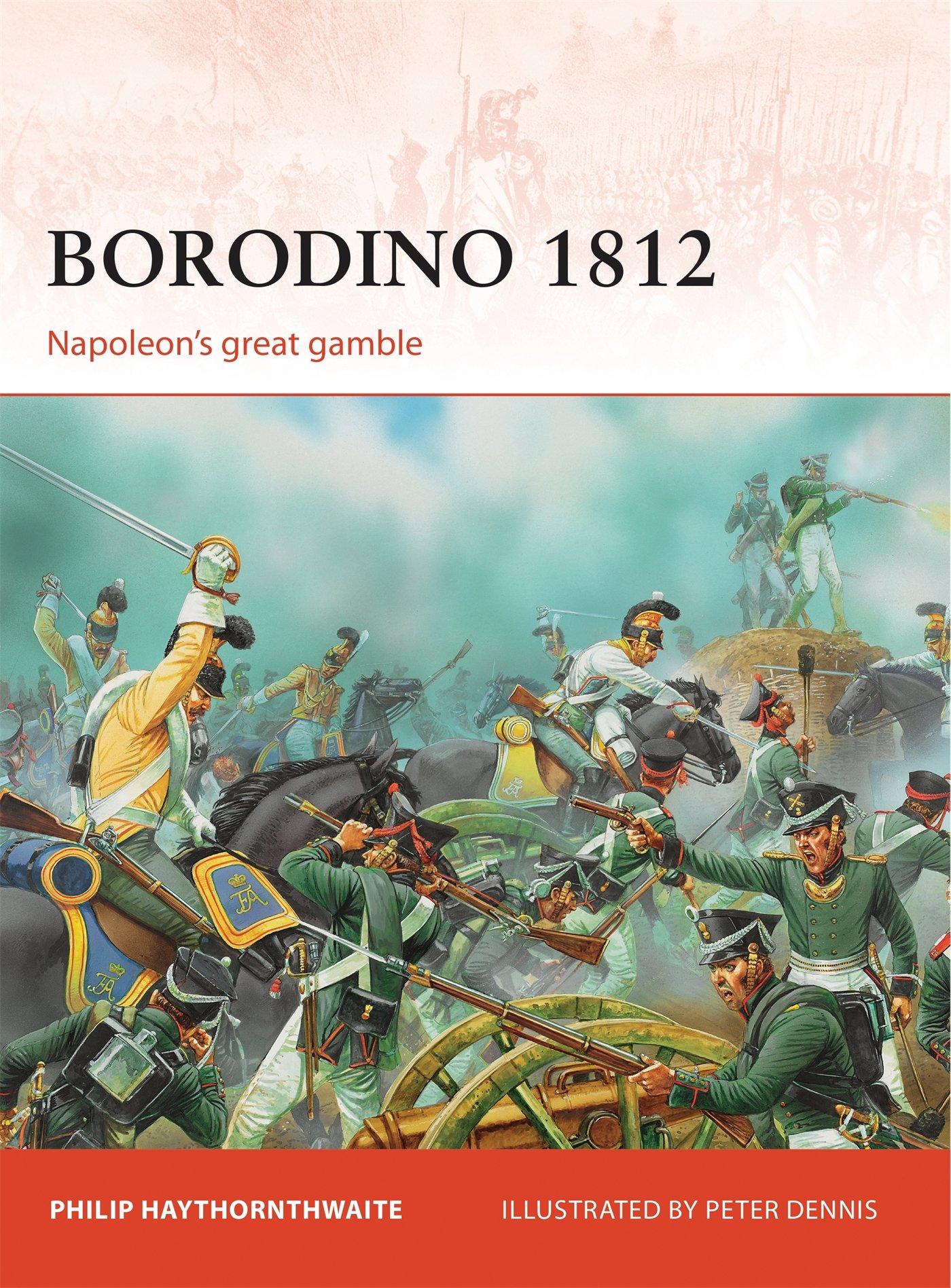 Borodino 1812: Napoleon's great gamble (Campaign): Philip Haythornthwaite,  Peter Dennis: 9781849086967: Amazon.com: Books