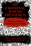The Emotional Wound Thesaurus: A Writer's Guide to Psychological Trauma (English Edition)
