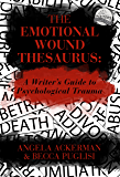 The Emotional Wound Thesaurus: A Writer's Guide to Psychological Trauma