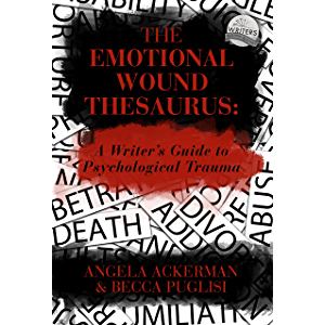 The Emotional Wound Thesaurus: A Writer's Guide to Psychological Trauma (Writers Helping Writers Series Book 6)