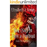 How (Not) to Free a Firebird (Cindy Eller Book 11)