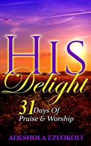 His Delight: 31 Days of Praise and Worship