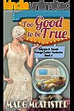 Too Good to be True: Georgie B. Goode Vintage Trailer Mysteries Book 6 (Georgie B. Goode Gypsy Caravan Cozy Mystery)