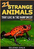 21 Strange Animals That Live In The Rainforest - Extraordinary Animal Photos & Facinating Fun Facts For Kids: Book 2 (Weird & Wonderful Animals)