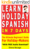 Learn Holiday Spanish In 7 Days: The Ultimate Beginner's Guide For Holiday-Makers *With FREE Audio Download*