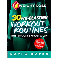 5-Minute Weight Loss: 30 FAT-BLASTING Workout Routines That Take JUST 5 Minutes A Day! (See Results in Days, NOT Weeks) (English Edition)