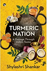Turmeric Nation: A Passage Through India's Tastes Kindle Edition