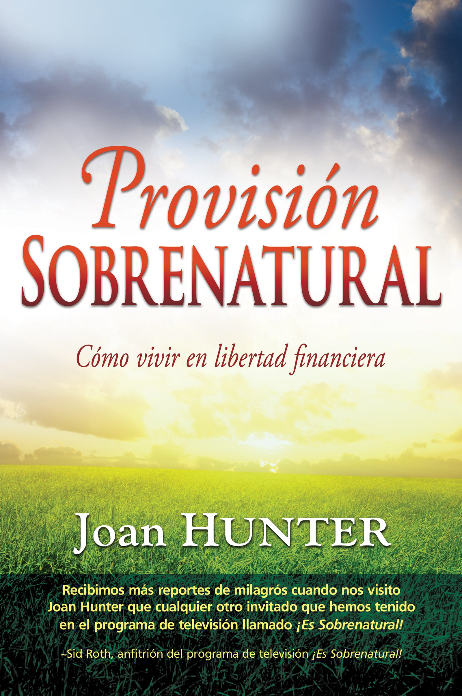 Provisión Sobrenatural: Cómo Vivir En Libertad Financiera: Amazon.es: Joan Hunter, Sid Roth: Libros