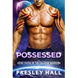 Possessed: A Sci-Fi Alien Romance (Fated Mates of the Kalixian Warriors Book 11)