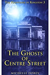 The Ghosts of Centre Street (The Hauntings of Kingston Book 3) Kindle Edition
