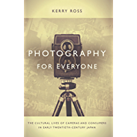 Photography for Everyone: The Cultural Lives of Cameras and Consumers in Early Twentieth-Century Japan book cover