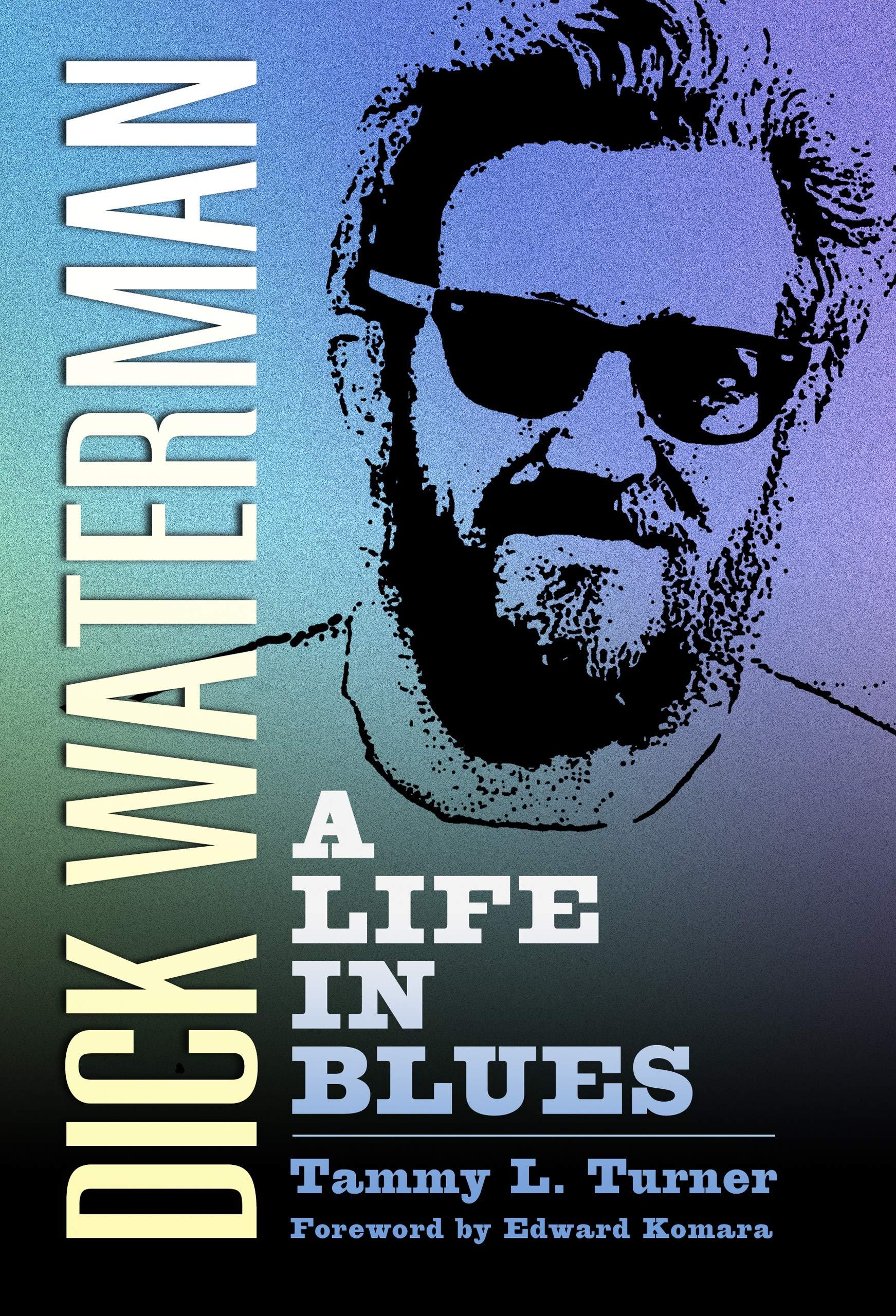Dick Waterman A Life In Blues American Made Music Series Turner Tammy L Komara Edward 9781496822697 Amazon Com Books